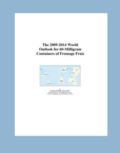 The 2009–2014 World Outlook for 60-Milligram Containers of Fromage Frais